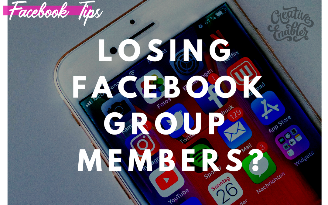 Why Is My Facebook Group Losing Members? • Creative Enabler