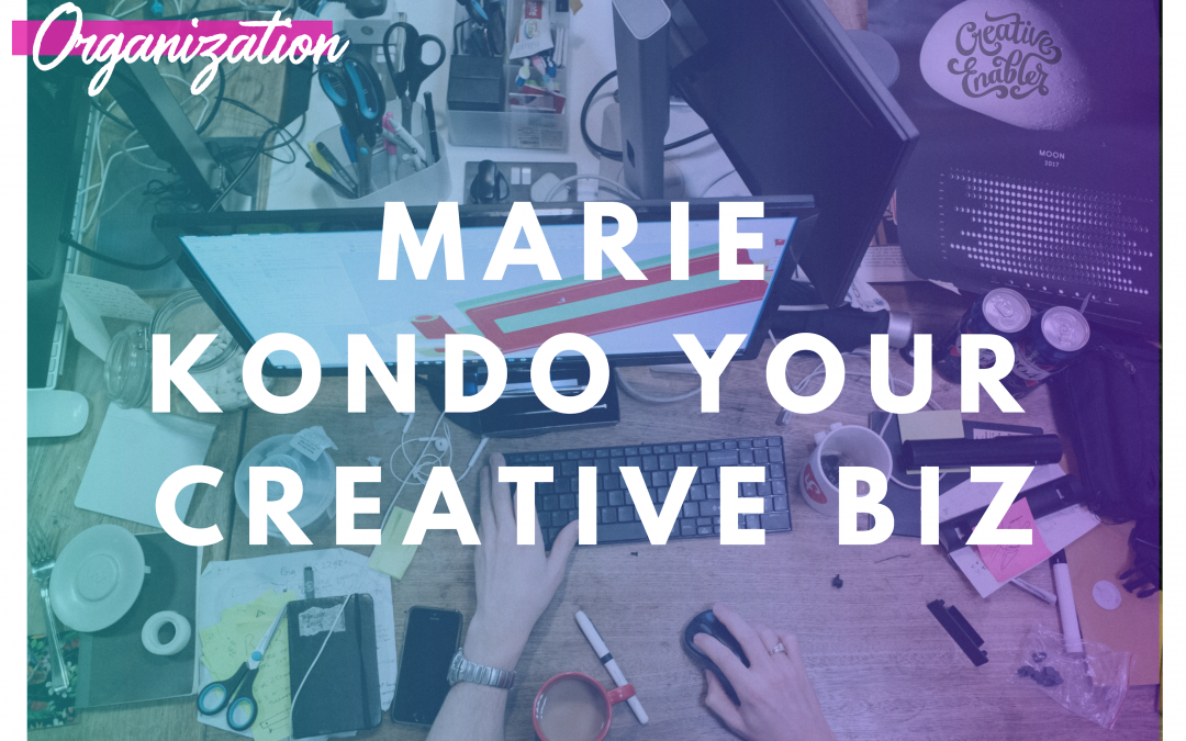 How to Marie Kondo Your Creative Biz