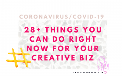 28 Things You Can Do For Your Creative Biz Right Now During The Coronavirus/COVID-19 Panic